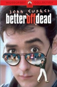 Jacquee T. loves John Cusack in 'Better Off Dead""